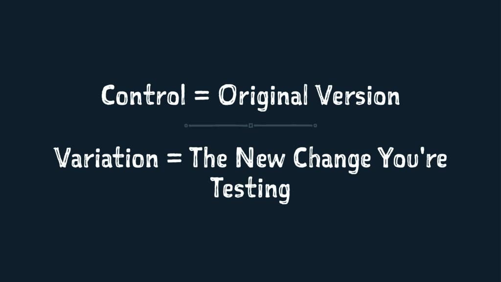 Control = Original Version Variation = The New ...