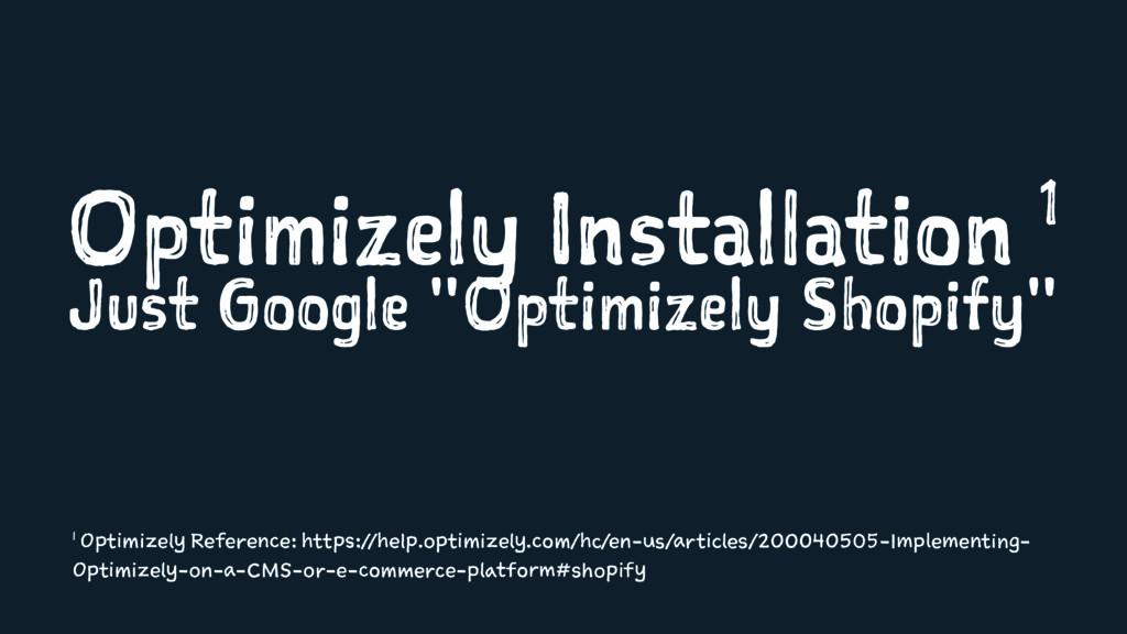 "Optimizely Installation 1 Just Google ""Optimize..."