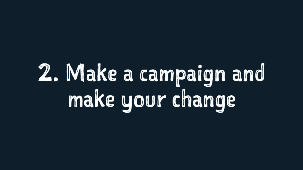 2. Make a campaign and make your change