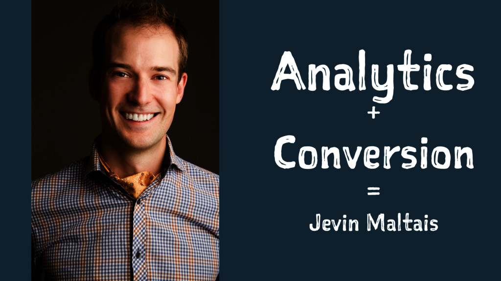 Analytics + Conversion = Jevin Maltais