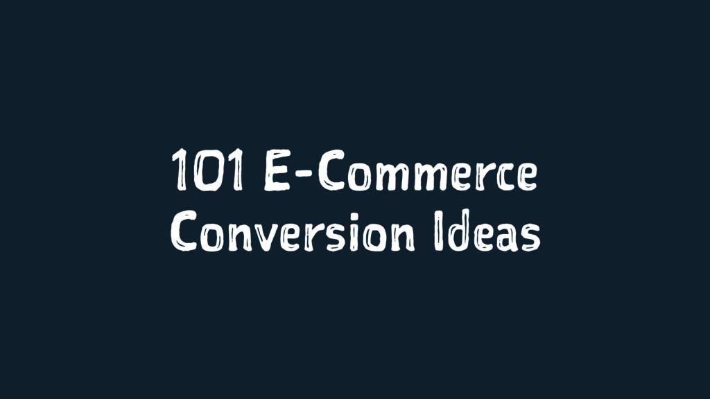 101 E-Commerce Conversion Ideas