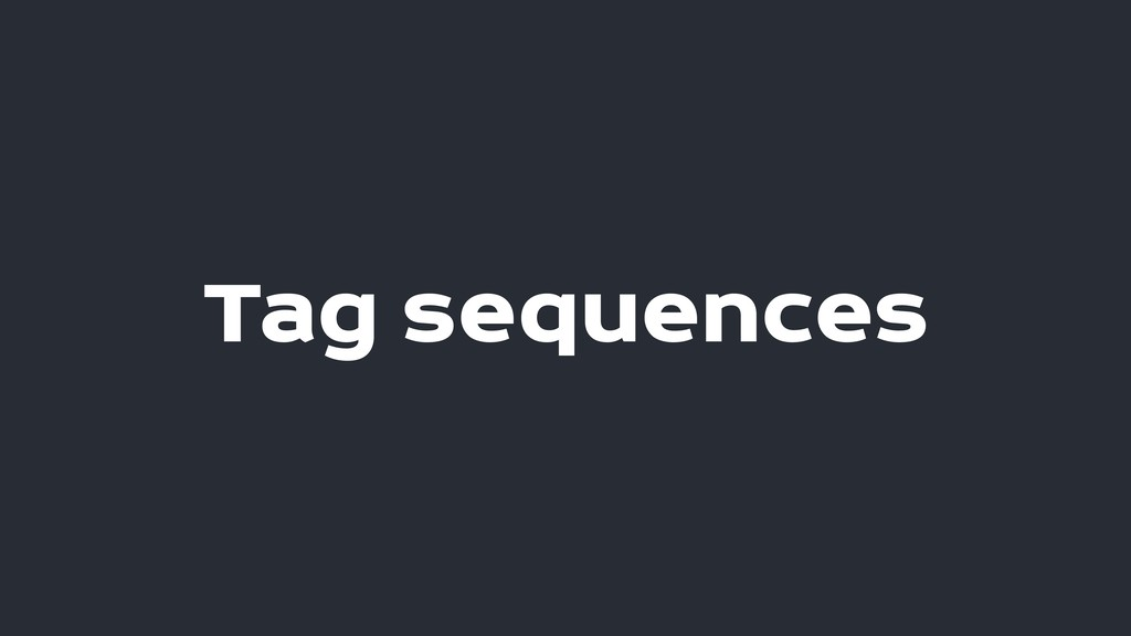 Tag sequences