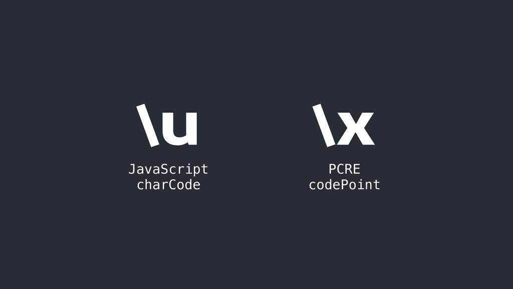 \u JavaScript charCode \x PCRE codePoint