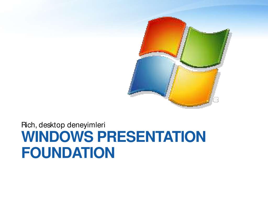 WINDOWS PRESENTATION FOUNDATION Rich, desktop d...