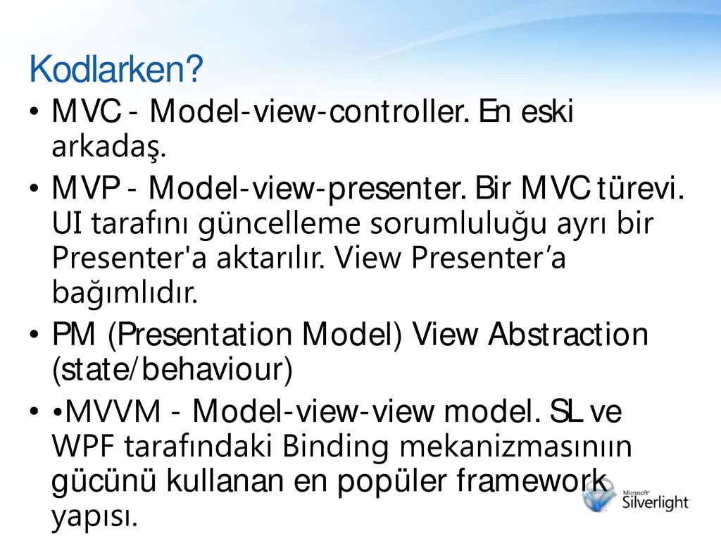 Kodlarken? • MVC - Model-view-controller. En es...