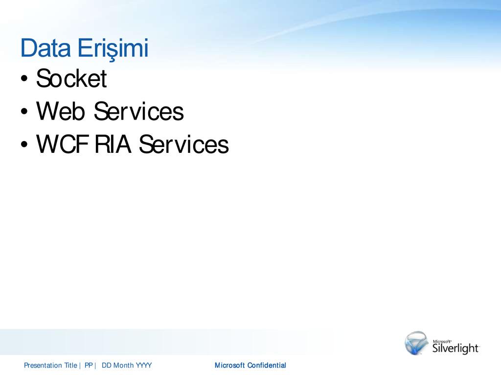 Data Erişimi • Socket • Web Services • WCF RIA ...