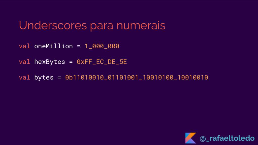 Underscores para numerais val oneMillion = 1_00...