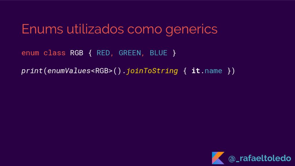 Enums utilizados como generics enum class RGB {...
