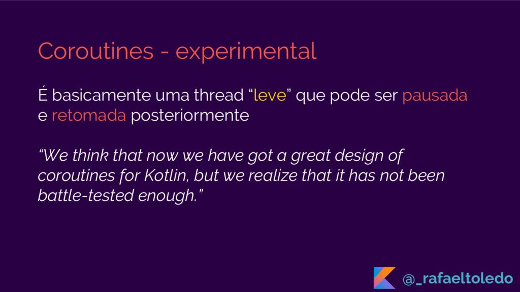 Coroutines - experimental É basicamente uma thr...