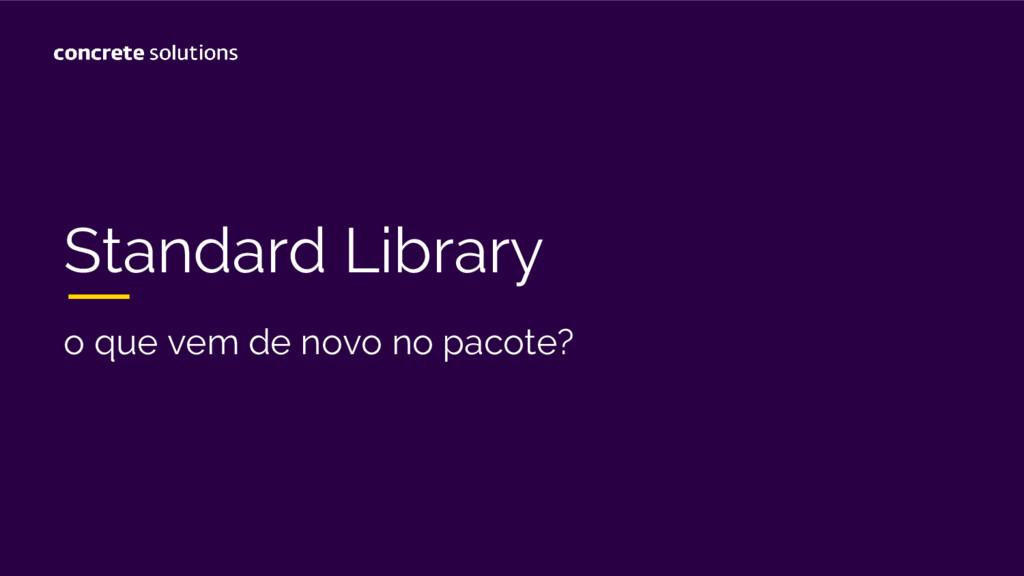 Standard Library o que vem de novo no pacote?