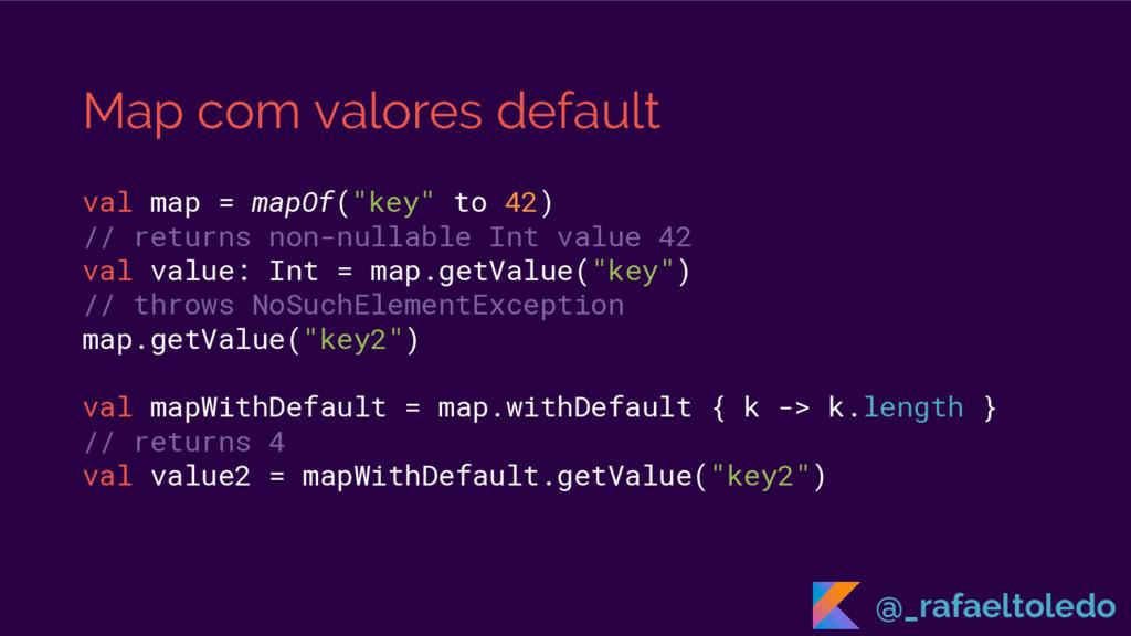 "Map com valores default val map = mapOf(""key"" t..."
