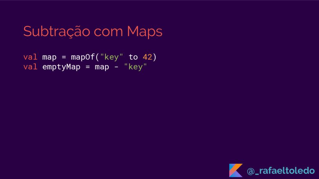 """Subtração com Maps val map = mapOf(""""key"""" to 42)..."""