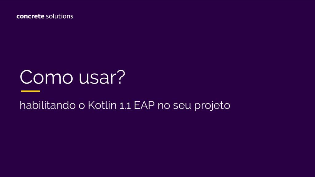 Como usar? habilitando o Kotlin 1.1 EAP no seu ...
