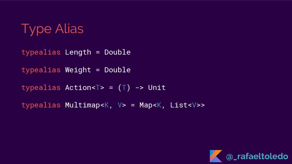 Type Alias typealias Length = Double typealias ...