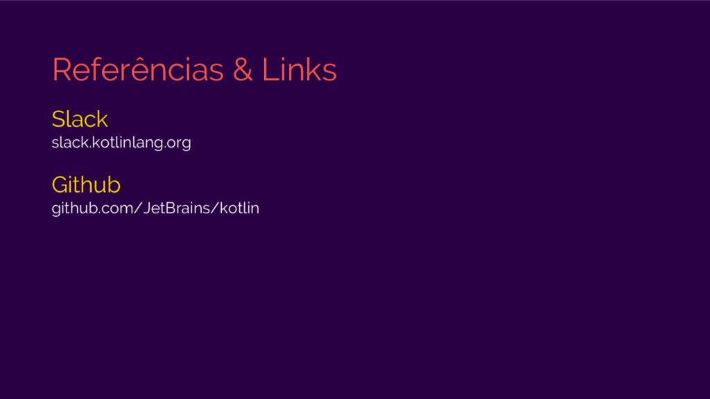 Referências & Links Slack slack.kotlinlang.org ...