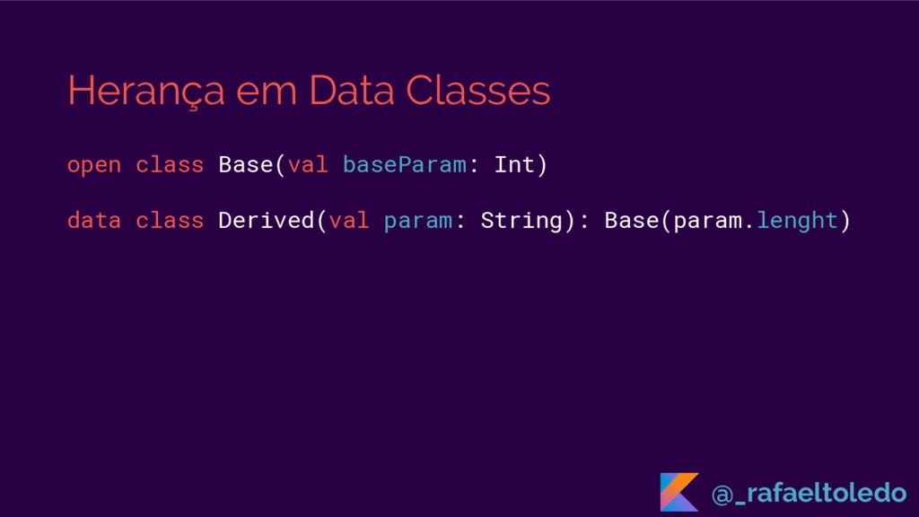 Herança em Data Classes open class Base(val bas...