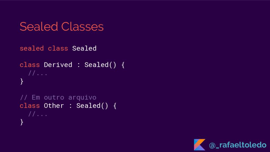 Sealed Classes sealed class Sealed class Derive...