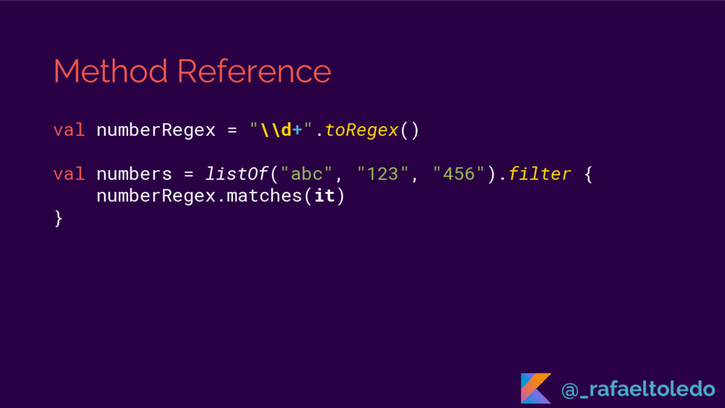 """Method Reference val numberRegex = """"\\d+"""".toReg..."""
