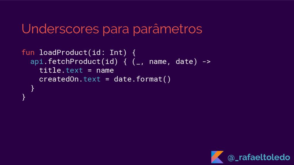 Underscores para parâmetros fun loadProduct(id:...