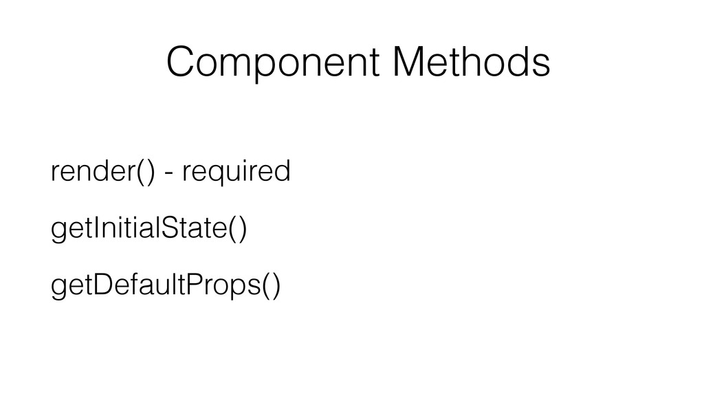 Component Methods render() - required getInitia...