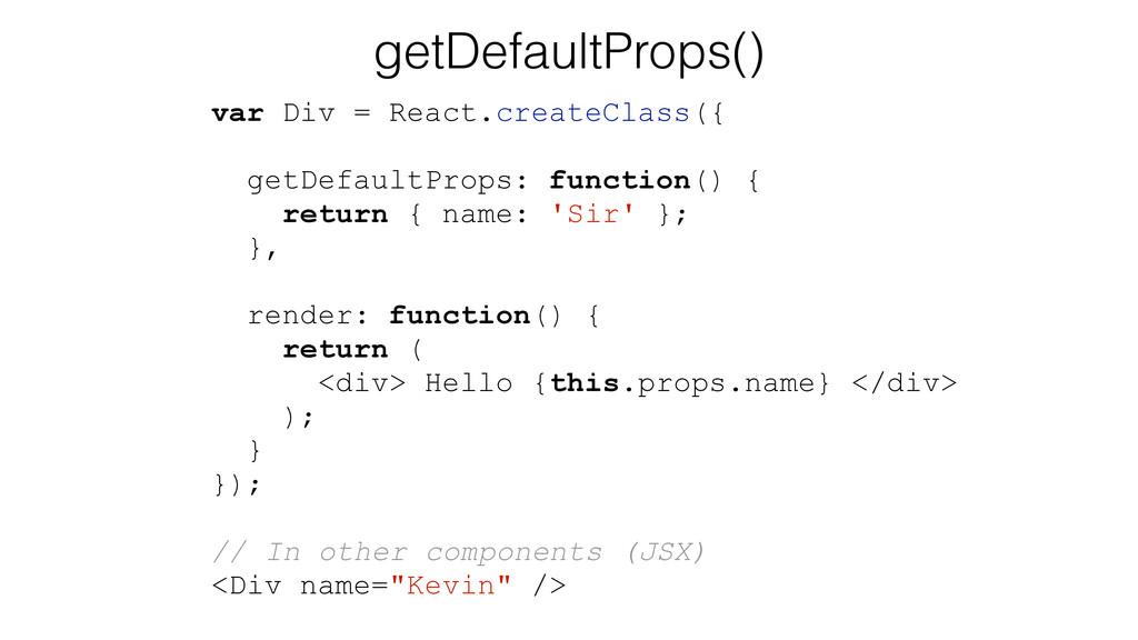 getDefaultProps() var Div = React.createClass({...