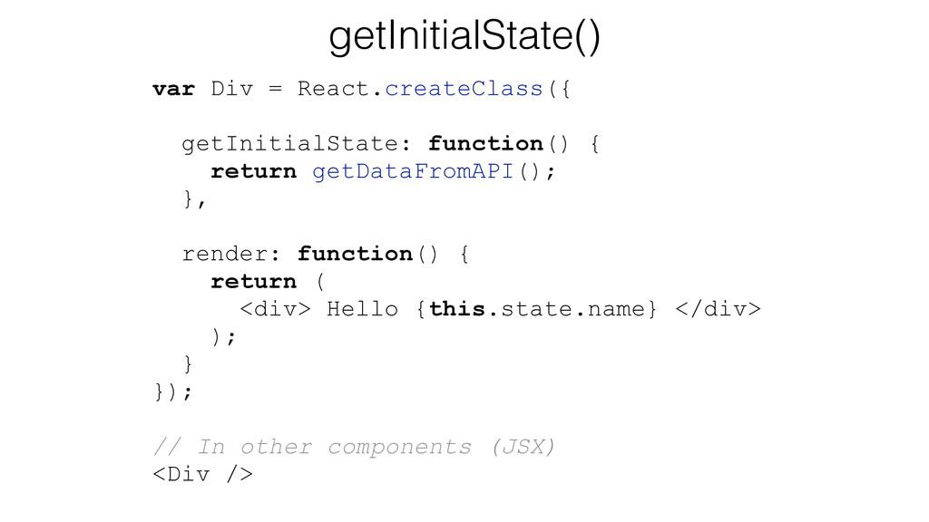 getInitialState() var Div = React.createClass({...