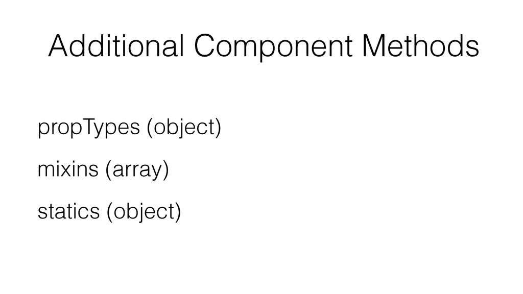 Additional Component Methods propTypes (object)...