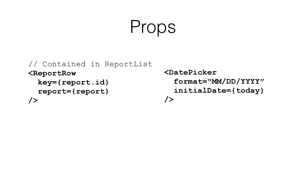 Props // Contained in ReportList <ReportRow key...