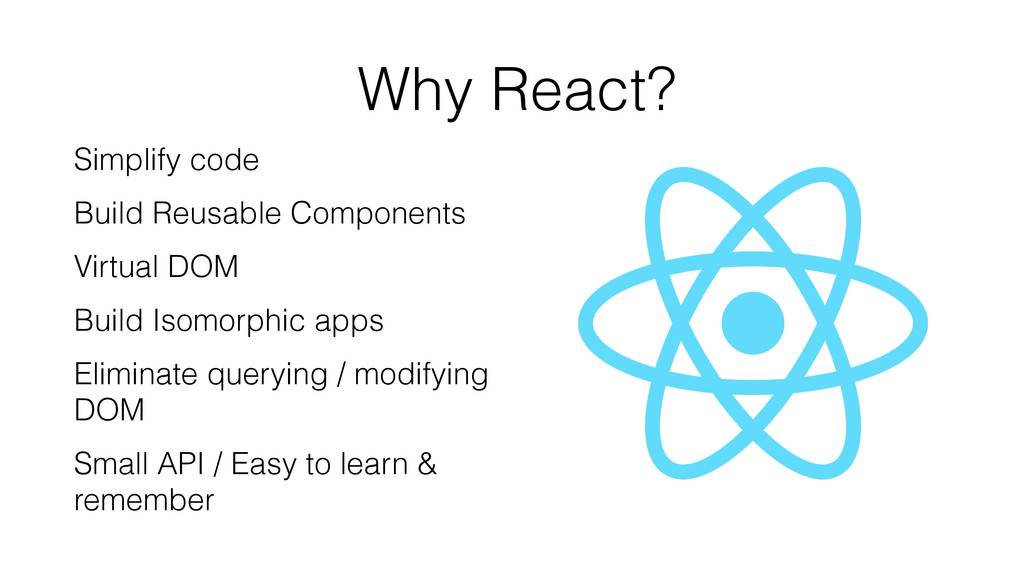 Why React? Simplify code Build Reusable Compone...