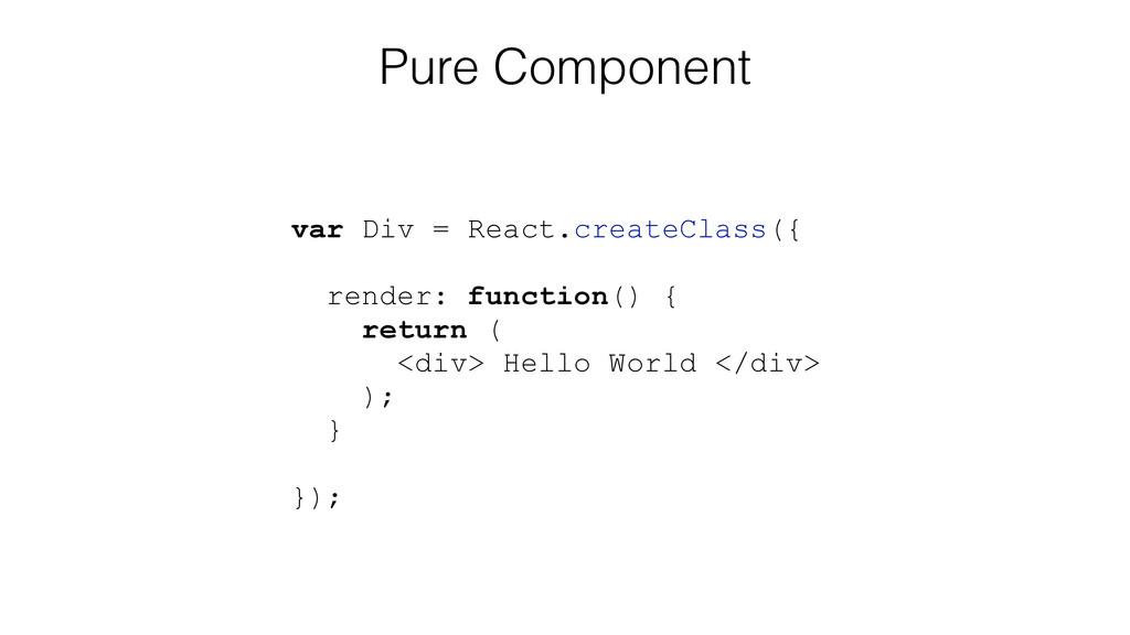 Pure Component var Div = React.createClass({ re...