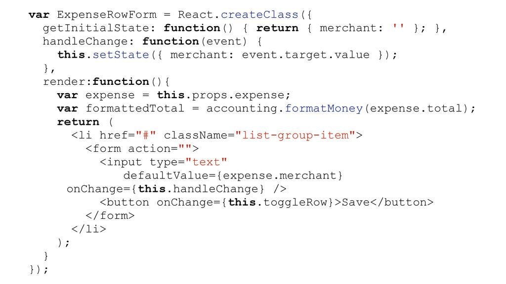 var ExpenseRowForm = React.createClass({ getIni...