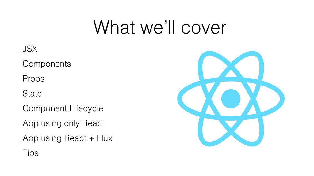 What we'll cover JSX Components Props State Com...