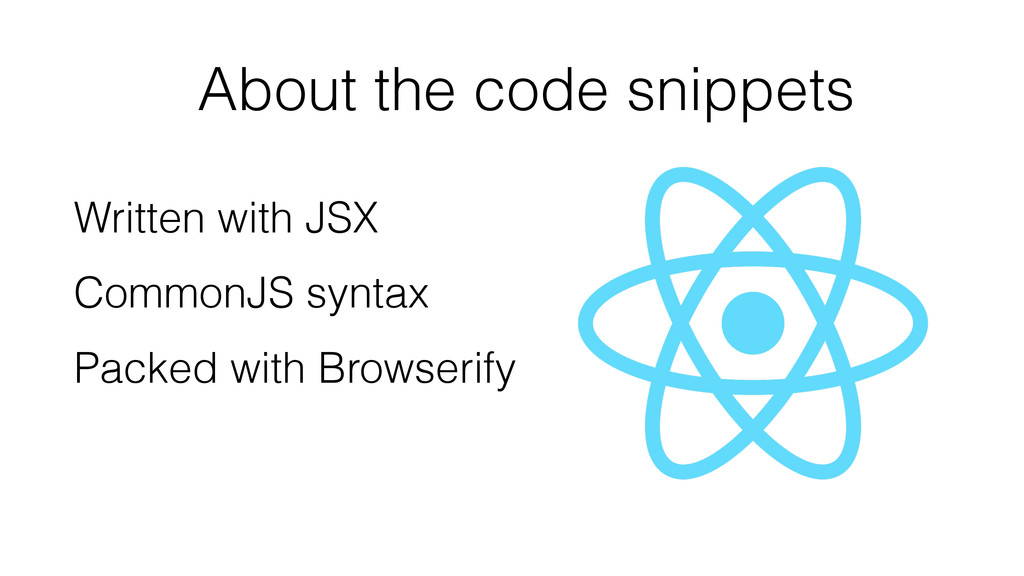 About the code snippets Written with JSX Common...
