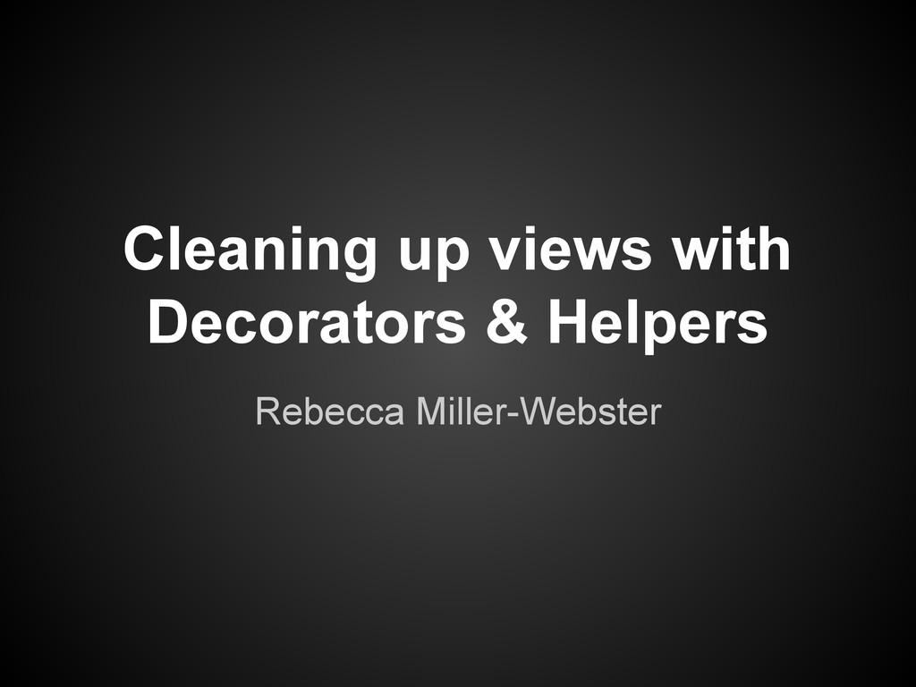 Cleaning up views with Decorators & Helpers Reb...