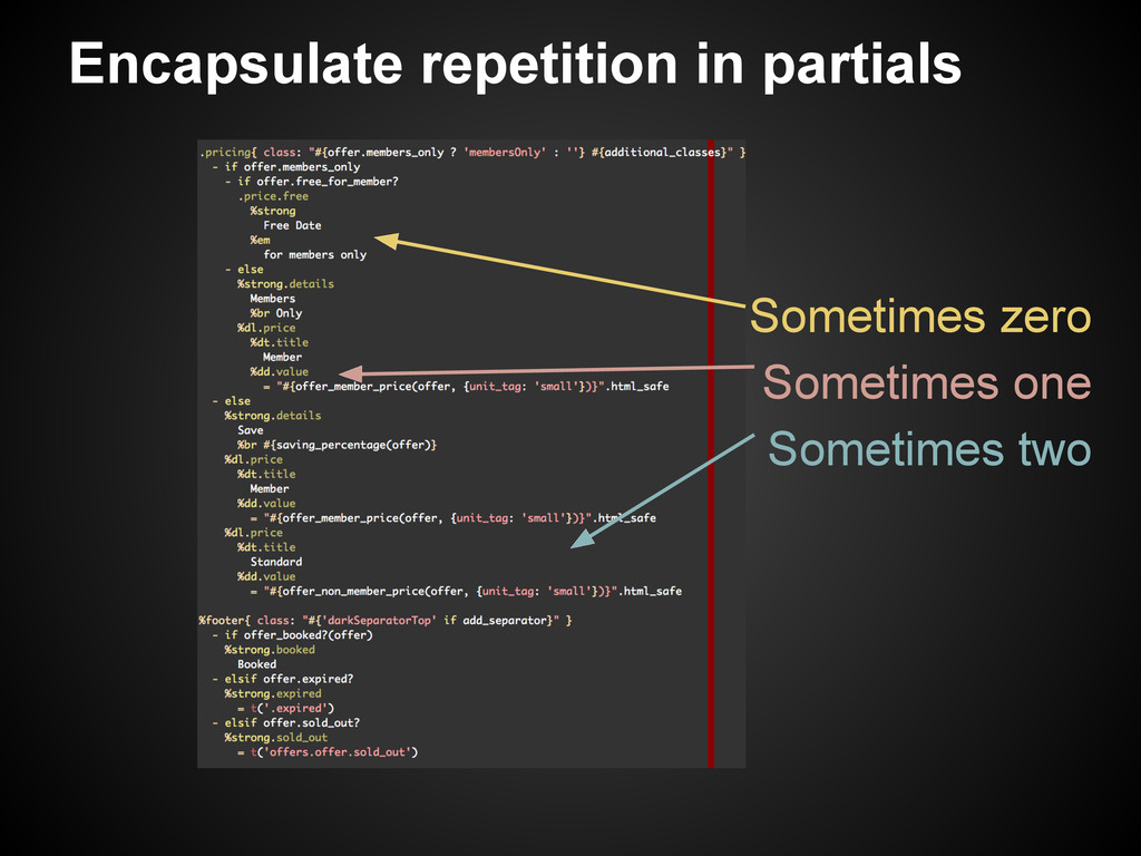 Encapsulate repetition in partials Sometimes ze...