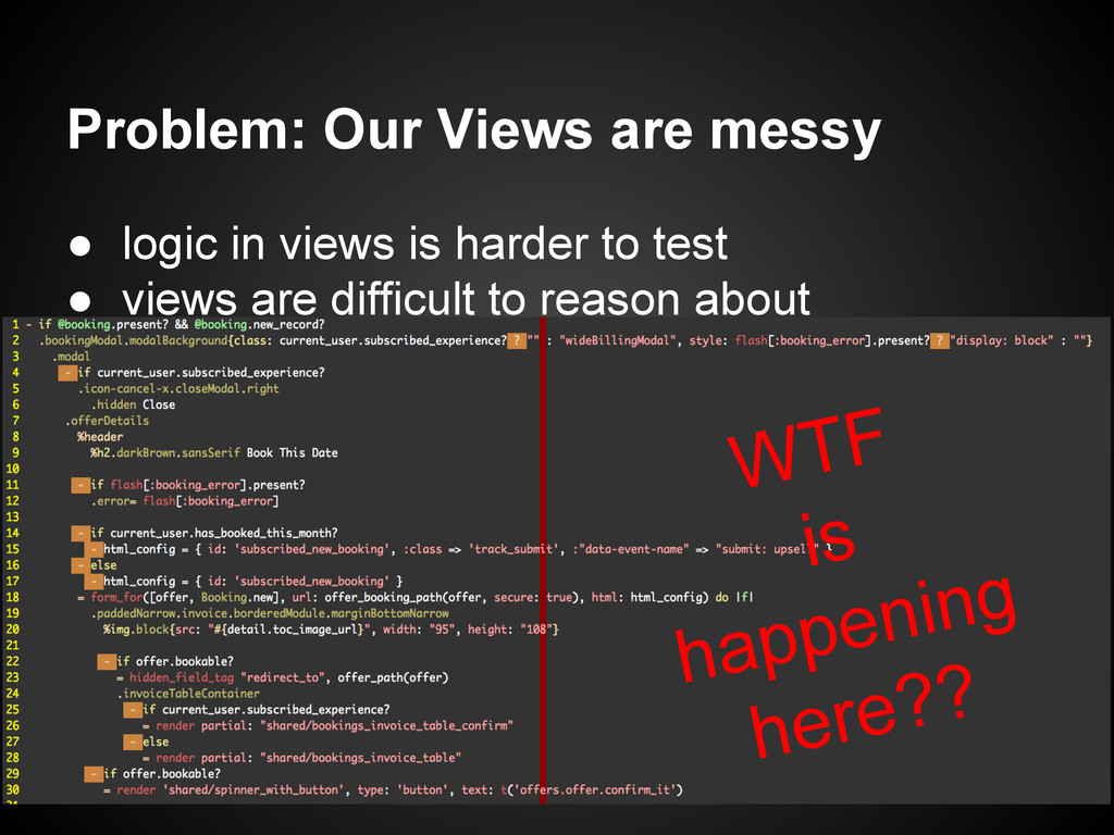 ● logic in views is harder to test ● views are ...