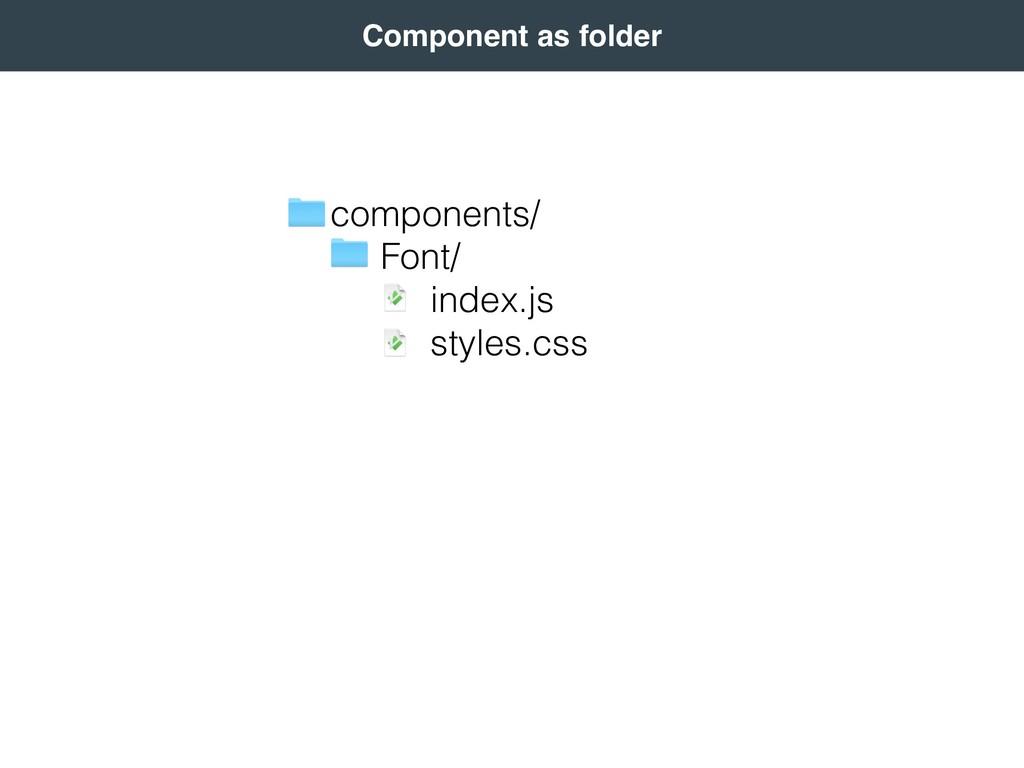 components/ Font/ index.js styles.css   Comp...