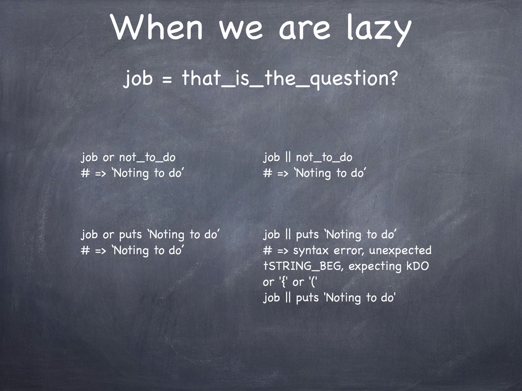 When we are lazy job or not_to_do # => 'Noting ...