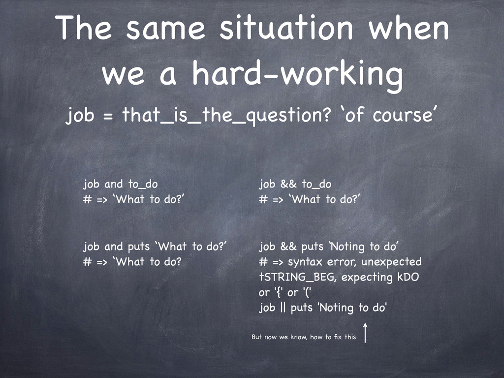 The same situation when we a hard-working job =...
