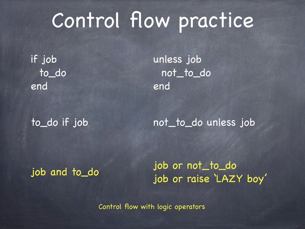 Control flow practice if job to_do end unless jo...