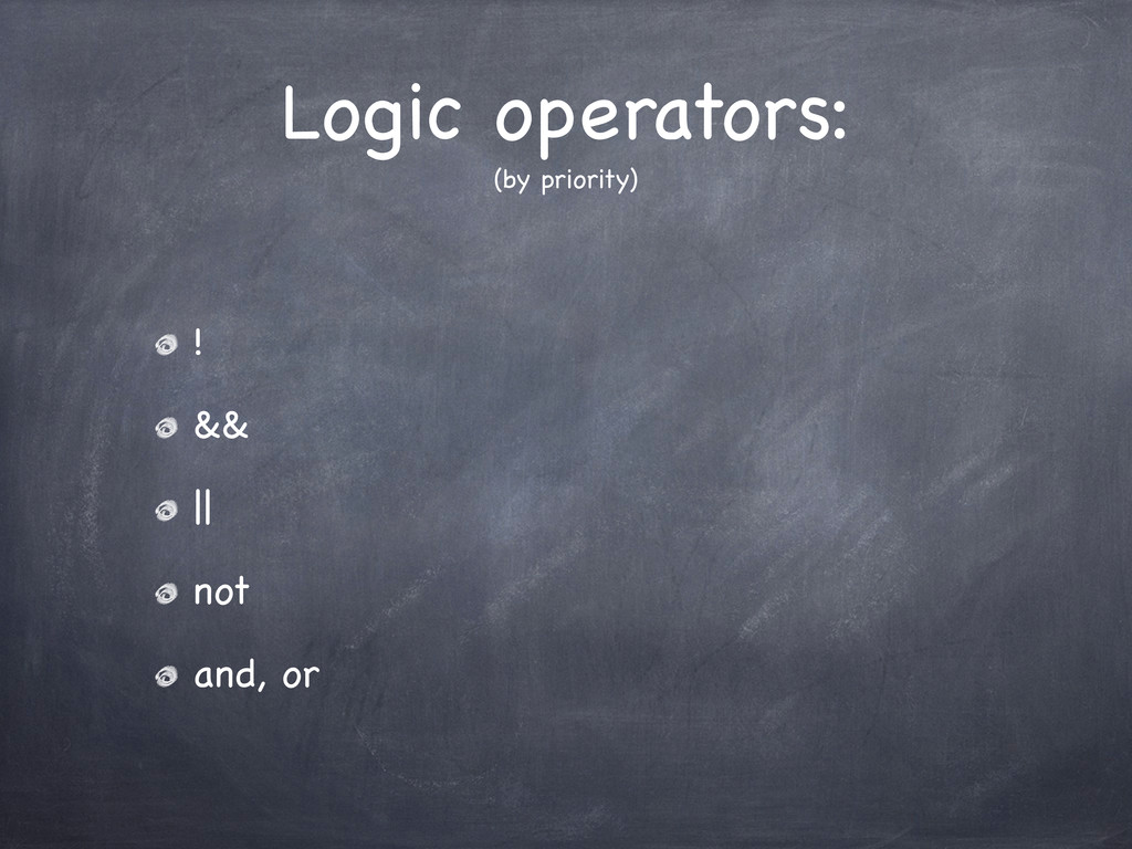 Logic operators: (by priority) ! && || not and,...