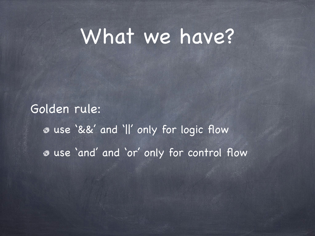 What we have? use '&&' and '||' only for logic ...