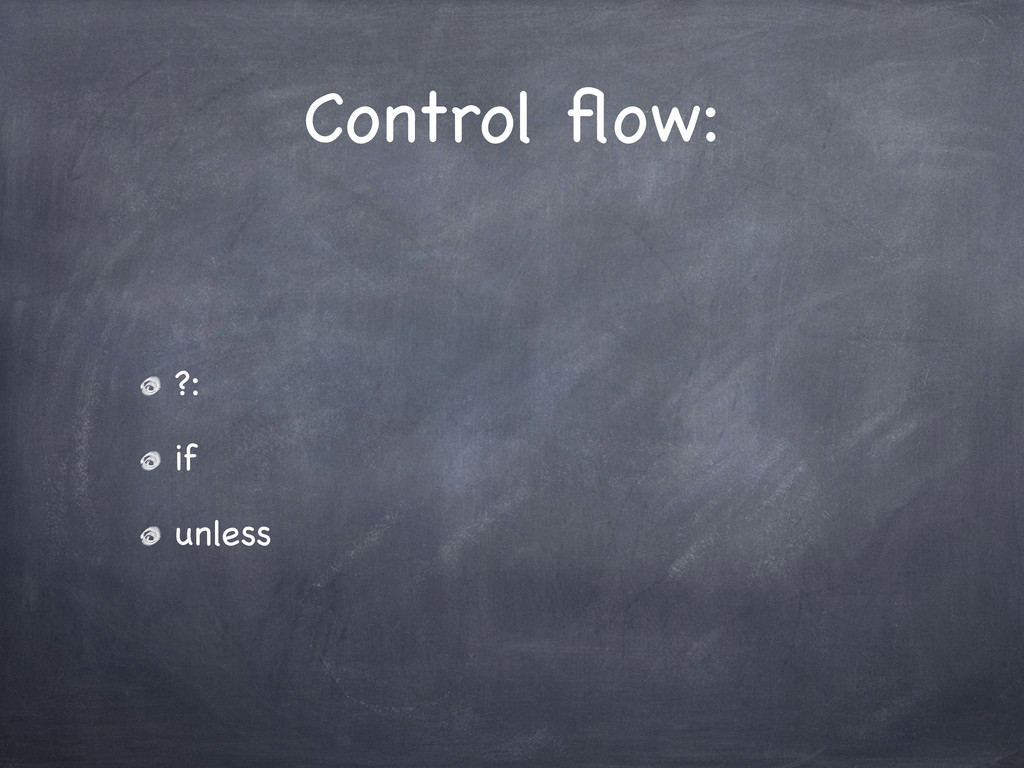 Control flow: ?: if unless