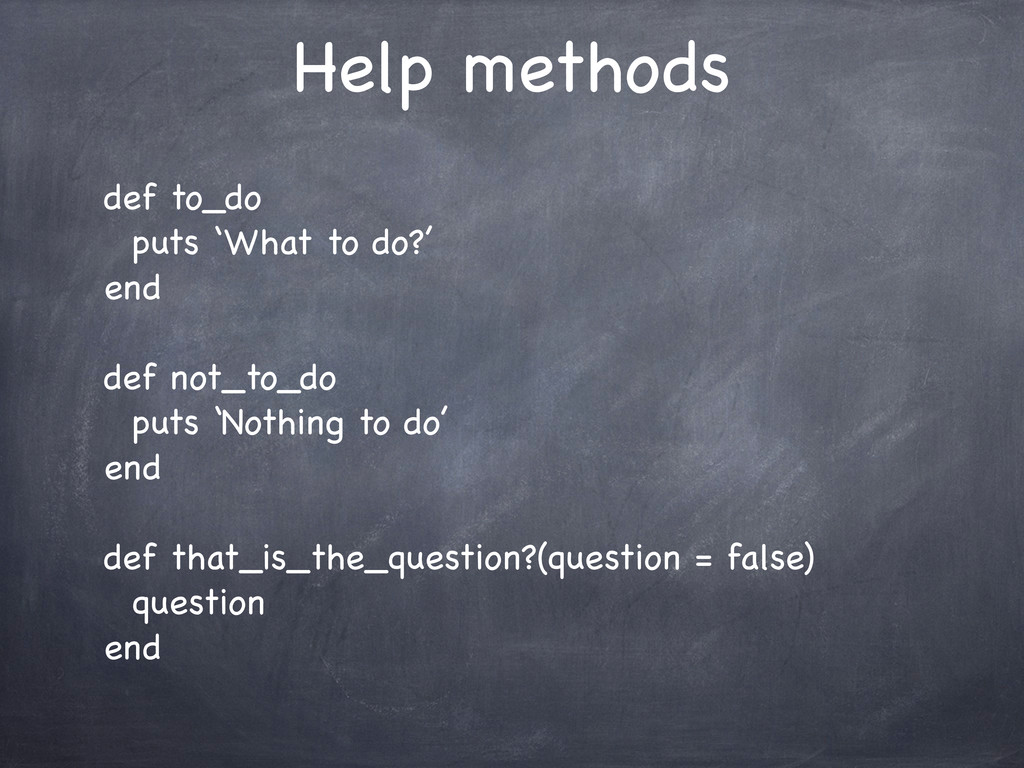 Help methods def to_do puts 'What to do?' end d...