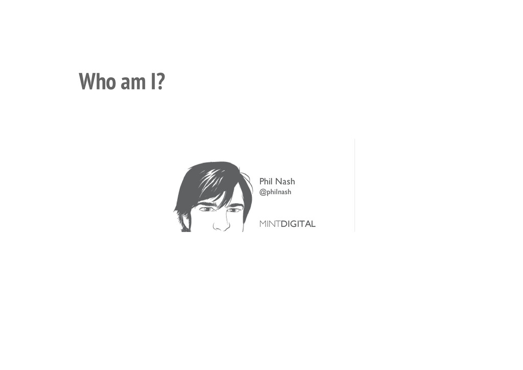 Who am I? Phil Nash @philnash MINTDIGITAL