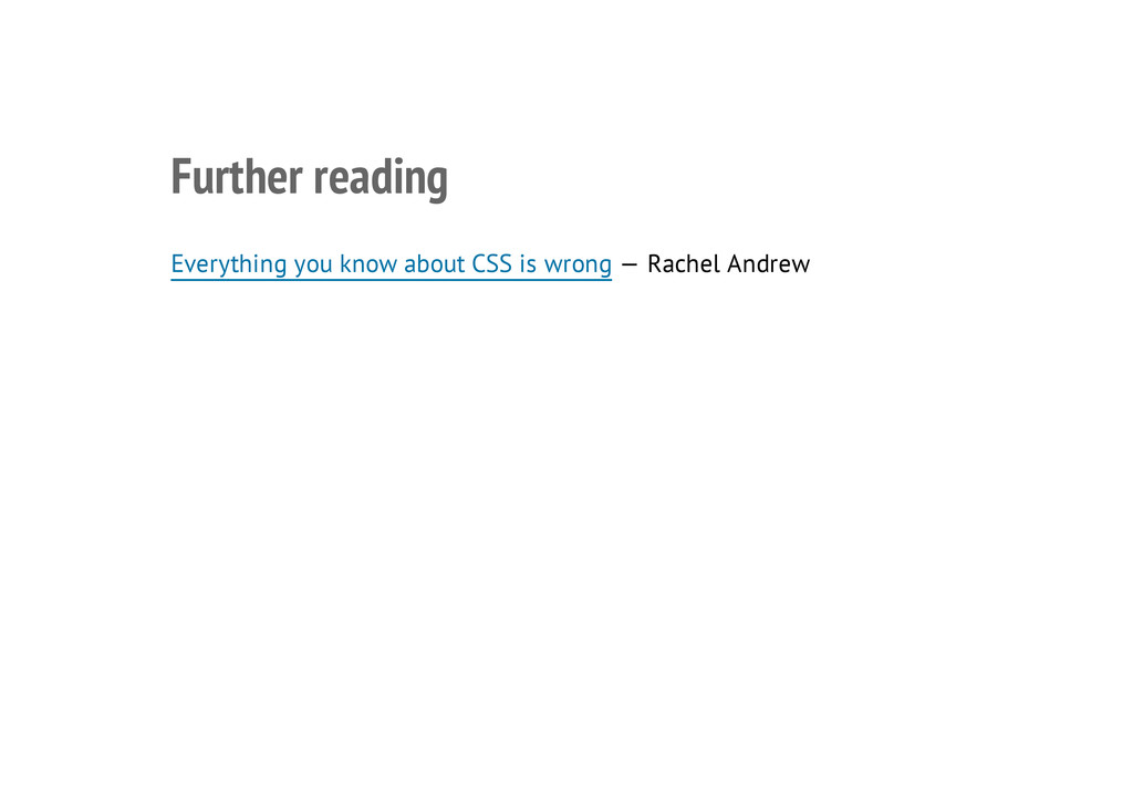 Further reading Everything you know about CSS i...