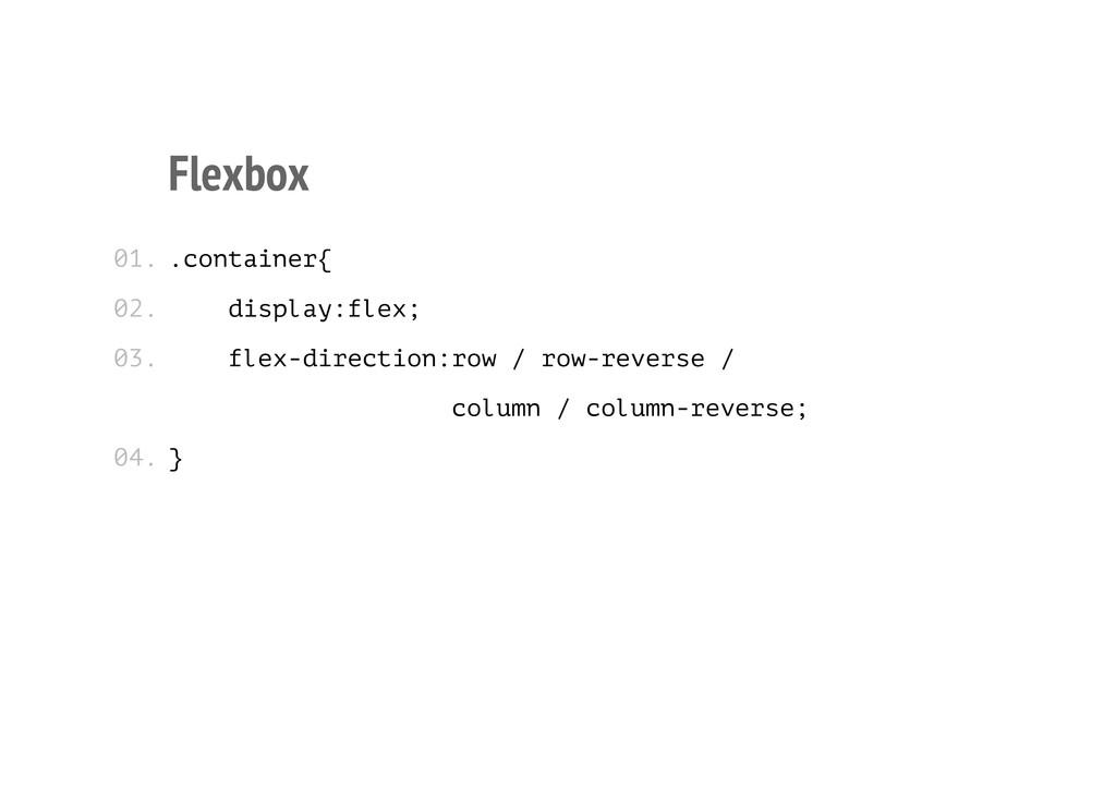 Flexbox .container{ display:flex; flex-directio...