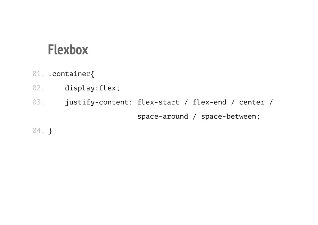 Flexbox .container{ display:flex; justify-conte...