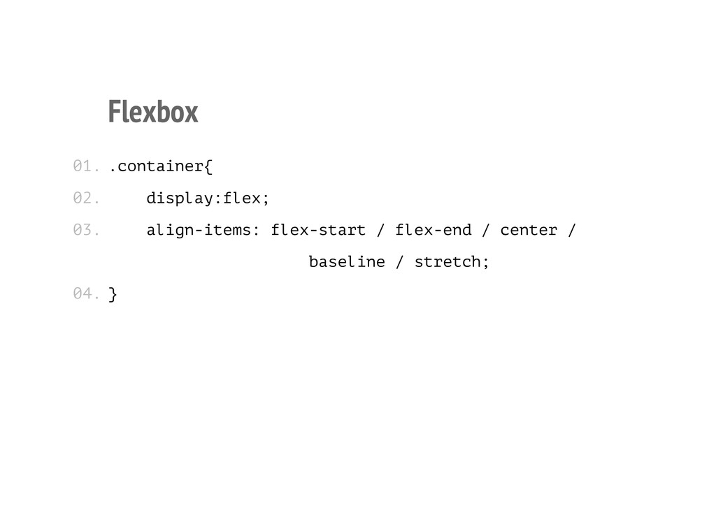 Flexbox .container{ display:flex; align-items: ...
