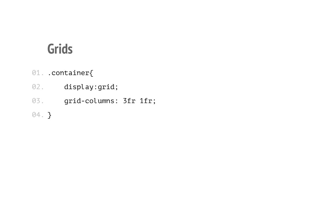 Grids .container{ display:grid; grid-columns: 3...